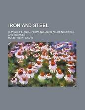 Iron and steel; (a pocket encyclopedia) including allied industries and sciences