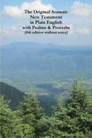 The Original Aramaic New Testament in Plain English with Psalms & Proverbs (8...