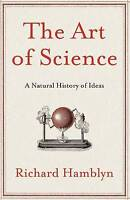(Good)-The Art of Science: A Natural History of Ideas (Hardcover)-Hamblyn, Richa