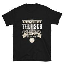 Yo No Pedi Ser De Tabasco Pero Vieras Que Chingon Se Siente Mexico T-Shirt Gift