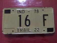 16 F = LOW # 1978 Indiana Trailer 22 License Plate  YOM???  $4.00 Shipping In US