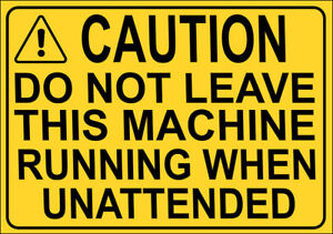 DO NOT LEAVE MACHINE RUNNING UNATTENDED Metal SIGN - industrial warning notice
