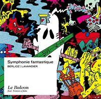 ♫ - SYMPHONIE FANTASTIQUE - BERLIOZ / LAVANDIER - LE BALCON 2016 - NEUF NEW - ♫