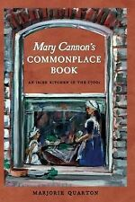 Mary Cannon's Commonplace Book: An Irish Kitchen in the 1700s, Quarton, Marjorie
