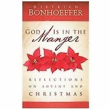 God Is in the Manger: Reflections on Advent and Christmas, Bonhoeffer, Dietrich,