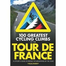 100 Greatest Cycling Climbs of the Tour De France: A Cyclist's Guide to Riding the Mountains of the Tour by Simon Warren (Paperback, 2014)