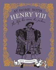 At Home with Henry Viii: His life, his palaces, his wives Shepherd, Rose VeryGoo