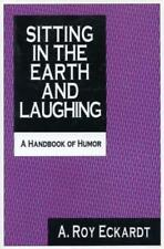 Sitting in the Earth and Laughing: A Handbook of Humor by A Roy Eckardt: Used