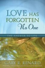 Love Has Forgotten No One: The Answer to Life, Renard, Gary R.