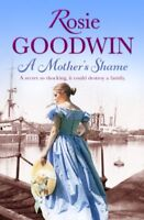 A Mother's Shame By Rosie Goodwin. 9781472101709