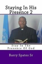 Staying in His Presence 2 : Stay in the Presence of God by Barry Spates Sr...