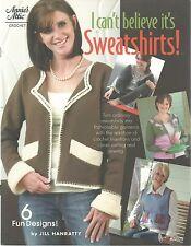 I Can't Believe it's Sweatshirts Crochet Instruction Patterns Annie's Attic NEW