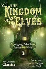 The Kingdom of the Elves : Astonishing Adventures Around the World by Anna...