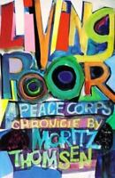 Living Poor: A Peace Corps Chronicle: By Moritz Thomsen
