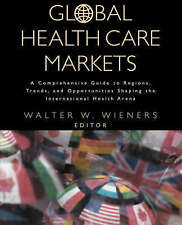 Global Health Care Markets: A Comprehensive Guide to Regions, Trends,-ExLibrary