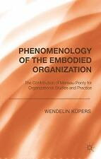 Phenomenology Of The Embodied Organization: By Wendelin K?pers