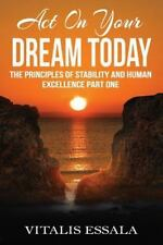 The Principles of Stability and Human Excellence: Act on Your Dream Today :...