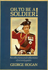 Oh, to Be a Soldier by Hogan HB 1996 British Army Royal Hampshire Regt  W6