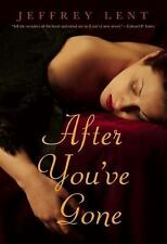 After You've Gone: A Novel Lent, Jeffrey Hardcover