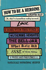 How To Be A Heroine: Or, what I've learned from reading too much by Samantha...