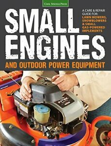 Small Engines & Outdoor Power Equipment: A Care & Repair Guide: For