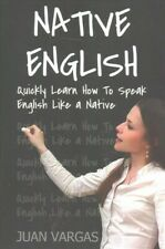 Native English : Quickly Learn How to Speak English Like a Native, Paperback ...
