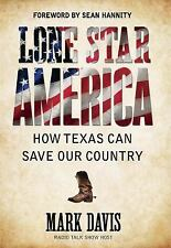 Lone Star America: How Texas Can Save Our Country by Davis, Mark, Good Book