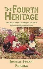 The Fourth Heritage: How We Ugandans Can Integrate Our Tribal, Religious and Col