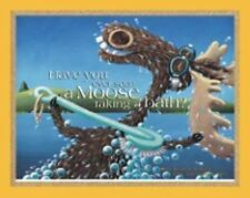 Have You Ever Seen a Moose Taking a Bath? (Hardback or Cased Book)
