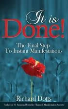 It Is Done! : The Final Step to Instant Manifestations by Richard Dotts...