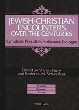 Jewish-Christian Encounters over the Centuries: Symbiosis, Prejudice, Holocaust,