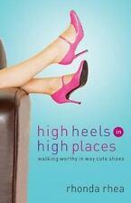 High Heels in High Places: Walking Worthy in Way Cute Shoes ( Rhea, Rhonda ) Use