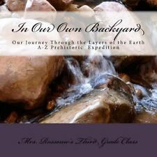 In Our Own Backyard : Our Journey Through the Layers of the Earth by P....