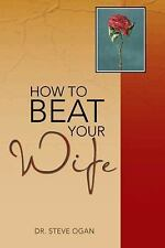 How to Beat Your Wife by Steve Ogan (2013, Paperback)