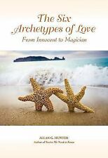 The Six Archetypes of Love: From Innocent to Magician by Allan G. Hunter