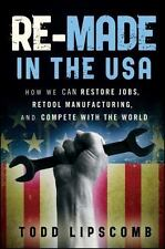 Re-Made in the USA: How We Can Restore Jobs, Retool Manufacturing, and Compete