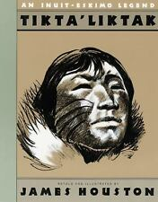 Tikta'liktak: An Inuit-Eskimo Legend by Houston, James A.