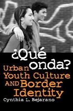 Que Onda?: Urban Youth Culture and Border Identity