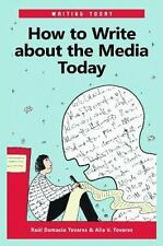 How to Write about the Media Today (Writing Today) by Tovares, Raúl Damacio, To