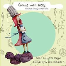Cooking with Jaggy : Pure Food Artistry in the Kitchen by Juliana Castaneda...