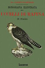 Monografia illustrata degli Uccelli di Rapina in Italia (Rist. Anastatica 1895)