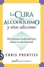 La cura del alcoholismo y otras adicciones (Alcoholism and Addiction Cure) (Span