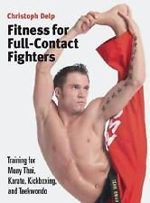 Fitness for Full-Contact Fighters: Training for Muay Thai, Karate, Kickboxing, a
