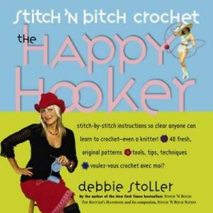 Stitch 'N Bitch Crochet: The Happy Hooker - Paperback By Stoller, Debbie - GOOD