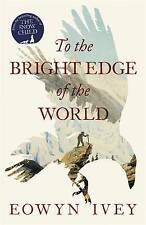TO THE BRIGHT EDGE OF THE WORLD., Ivey, Eowyn., Used; Very Good Book
