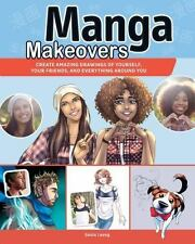 Manga Makeover : Create Amazing Drawings of Yourself, Your Friends and Everythin