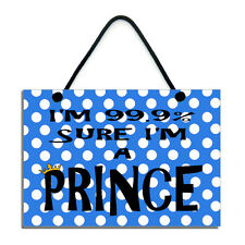 I'm 99.9% Sure I'm A Prince Fun Gift Handmade Home Sign/Plaque 591
