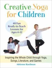 Creative Yoga for Children : Inspiring the Whole Child Through Yoga, Songs, Lite