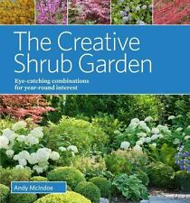 The Creative Shrub Garden : Eye-Catching Combinations for Year-Round Interest...