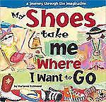 Marianne Richmond Ser.: My Shoes Take Me Where I Want to Go : A Journey..book